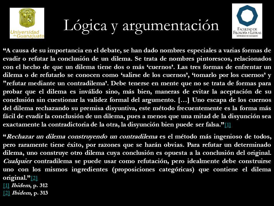 Lógica y argumentación A causa de su importancia en el debate, se han dado nombres especiales a varias formas de evadir o refutar la conclusión de un