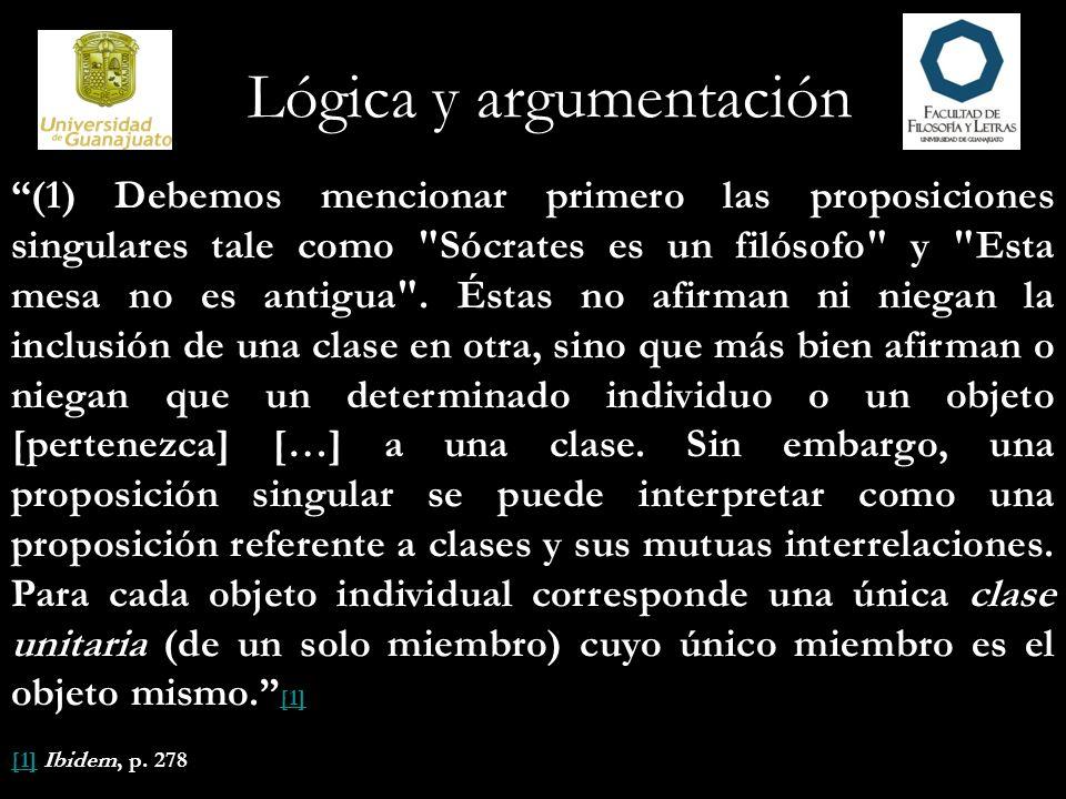 Lógica y argumentación Entonces, afirmar que un objeto s pertenece a una clase P es lógicamente equivalente a decir que la clase unitaria S que contiene exactamente al objeto S está totalmente incluida en la clase P.