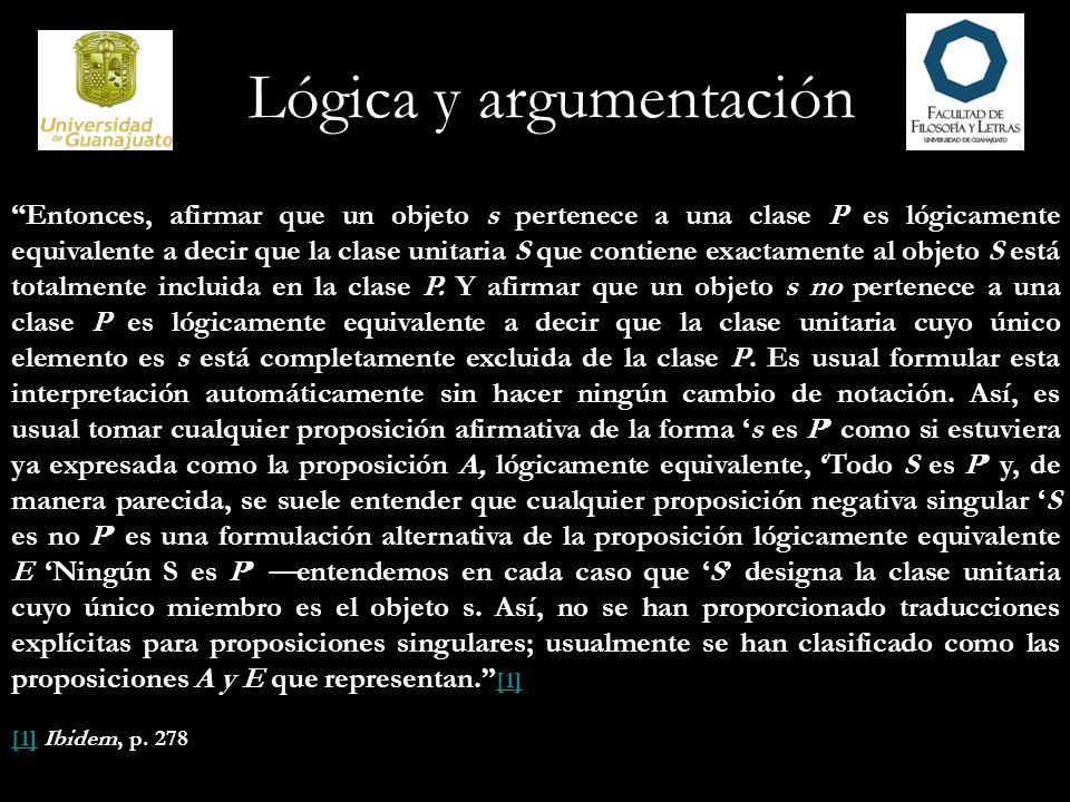 Lógica y argumentación Entonces, afirmar que un objeto s pertenece a una clase P es lógicamente equivalente a decir que la clase unitaria S que contie