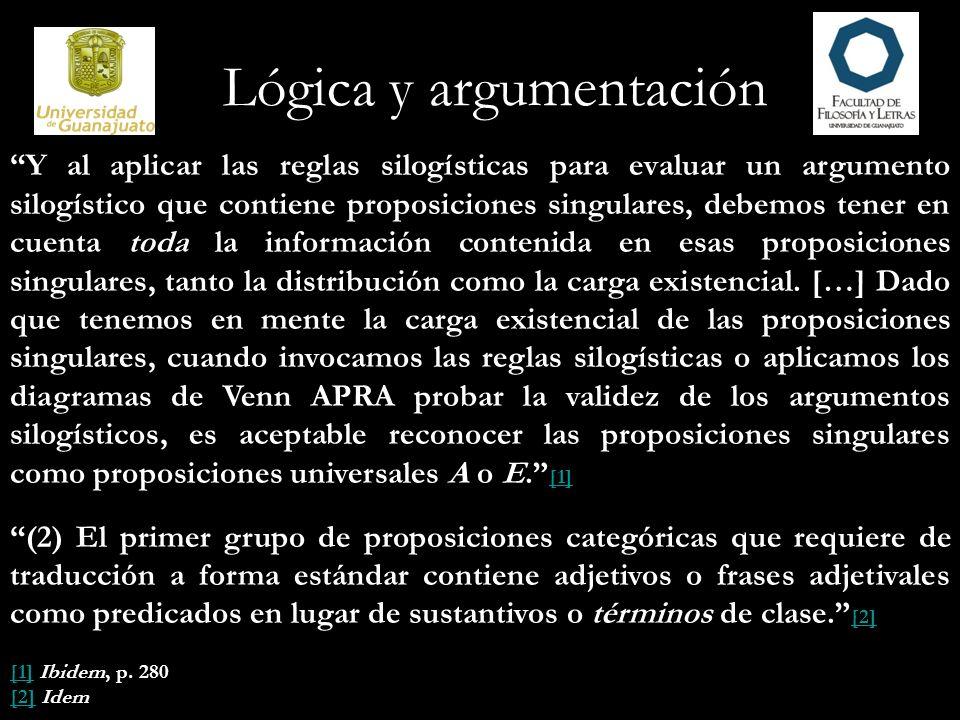 Lógica y argumentación Y al aplicar las reglas silogísticas para evaluar un argumento silogístico que contiene proposiciones singulares, debemos tener