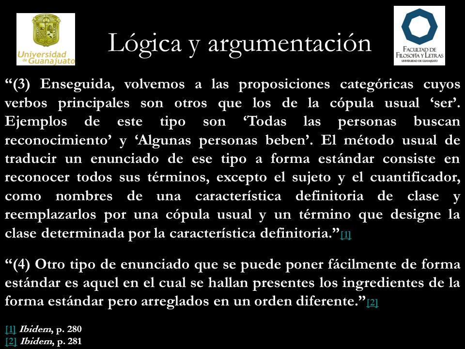 Lógica y argumentación (3) Enseguida, volvemos a las proposiciones categóricas cuyos verbos principales son otros que los de la cópula usual ser. Ejem