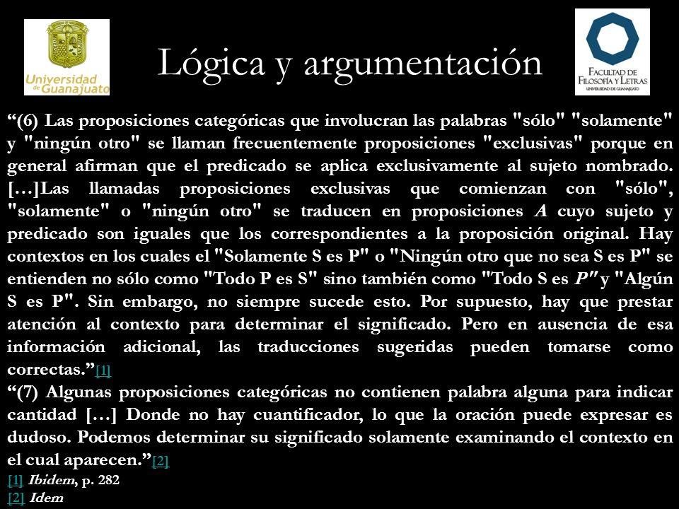 (8) En seguida, podemos considerar brevemente algunas proposiciones que no parecen proposiciones categóricas de forma estándar, pero todas pueden traducirse a la forma estándar.