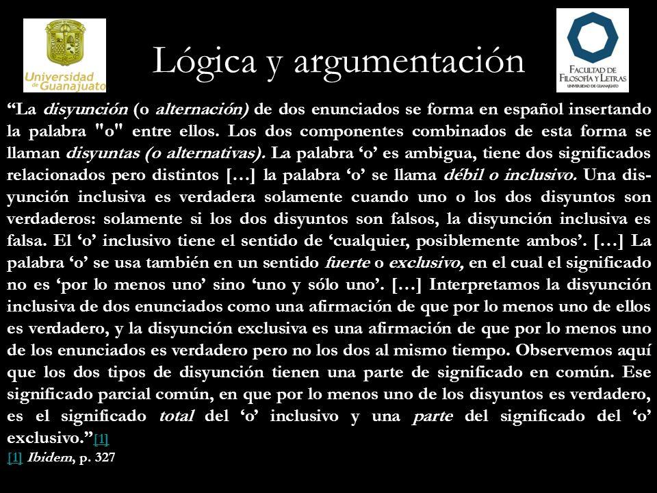 Lógica y argumentación La disyunción (o alternación) de dos enunciados se forma en español insertando la palabra
