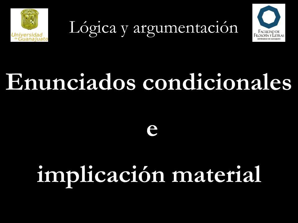 Lógica y argumentación Enunciados condicionales e implicación material