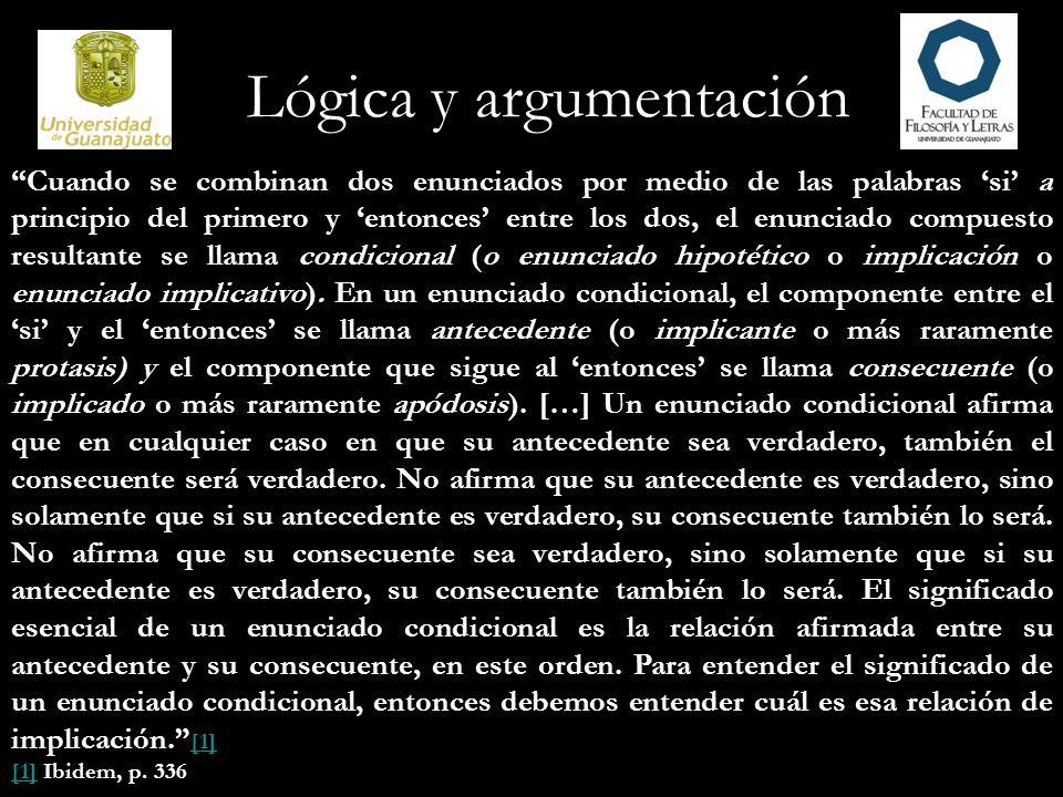 Lógica y argumentación Cuando se combinan dos enunciados por medio de las palabras si a principio del primero y entonces entre los dos, el enunciado c