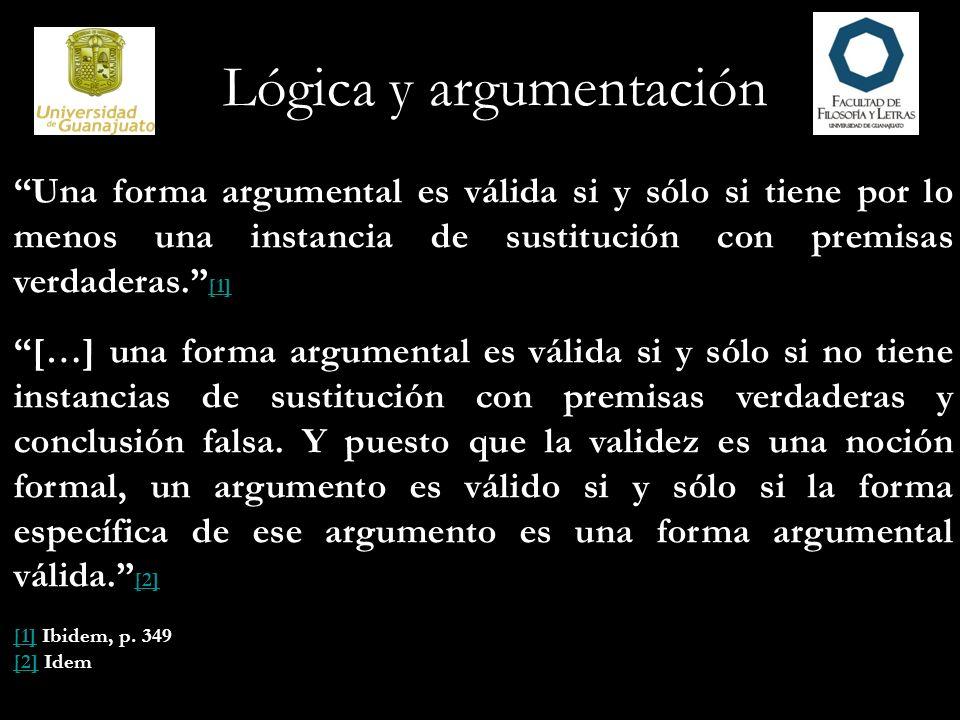 Lógica y argumentación Una forma argumental es válida si y sólo si tiene por lo menos una instancia de sustitución con premisas verdaderas. [1] [1] […