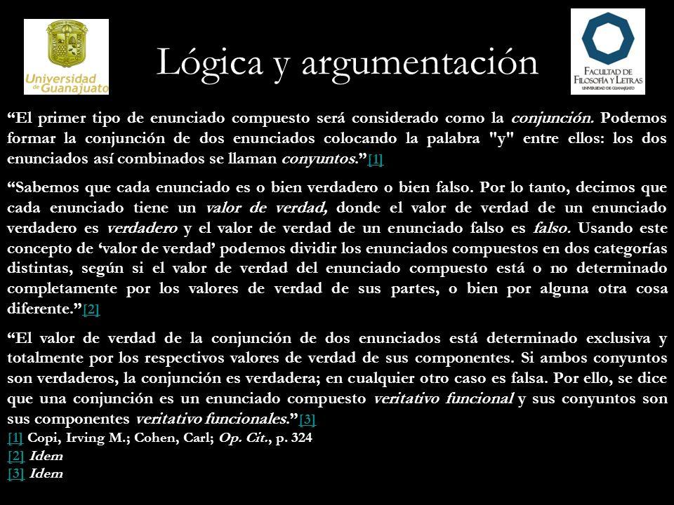 Lógica y argumentación El primer tipo de enunciado compuesto será considerado como la conjunción. Podemos formar la conjunción de dos enunciados coloc