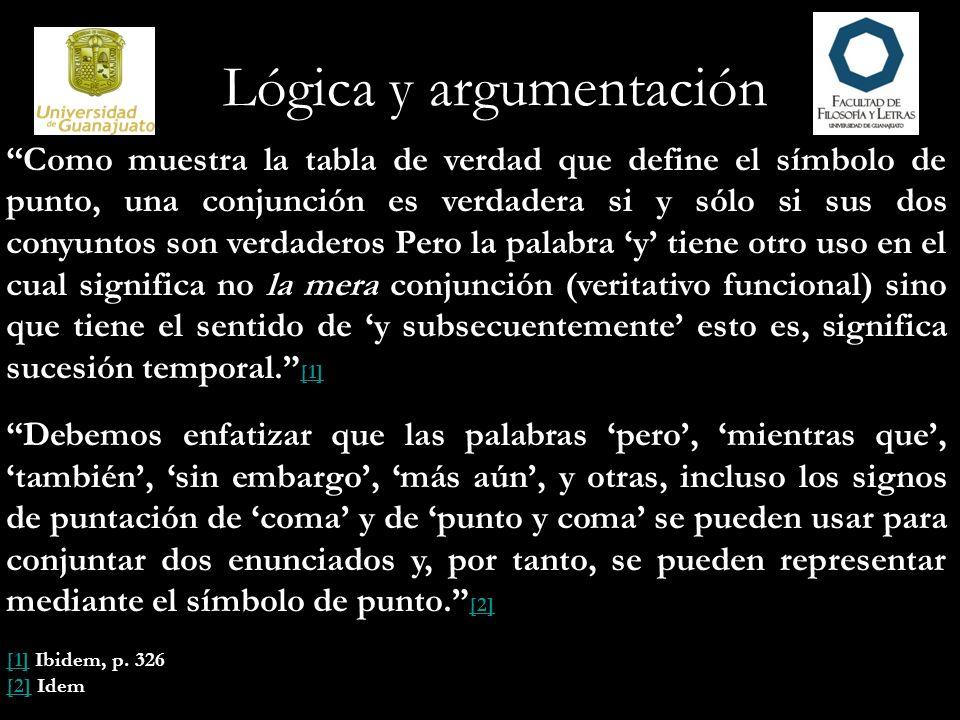 Lógica y argumentación Como muestra la tabla de verdad que define el símbolo de punto, una conjunción es verdadera si y sólo si sus dos conyuntos son