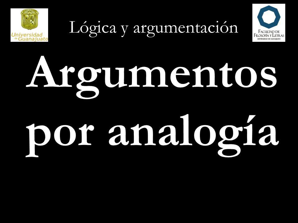 Lógica y argumentación Los argumentos por analogía, en vez de multiplicar los ejemplos para apoyar una generalización, discurren de un caso o ejemplo específico a otro ejemplo, argumentando que, debido a que los dos ejemplos son semejantes en muchos aspectos, son también semejantes en otro aspecto más específico.