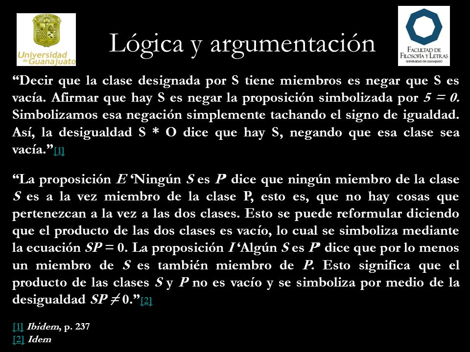 Lógica y argumentación Decir que la clase designada por S tiene miembros es negar que S es vacía. Afirmar que hay S es negar la proposición simbolizad