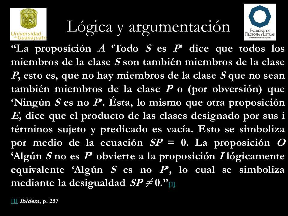 Lógica y argumentación La proposición A Todo S es P dice que todos los miembros de la clase S son también miembros de la clase P, esto es, que no hay