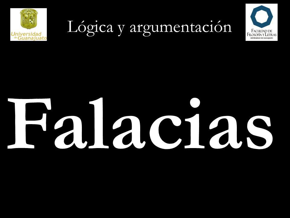 Lógica y argumentación Las falacias son errores, errores en los argumentos.
