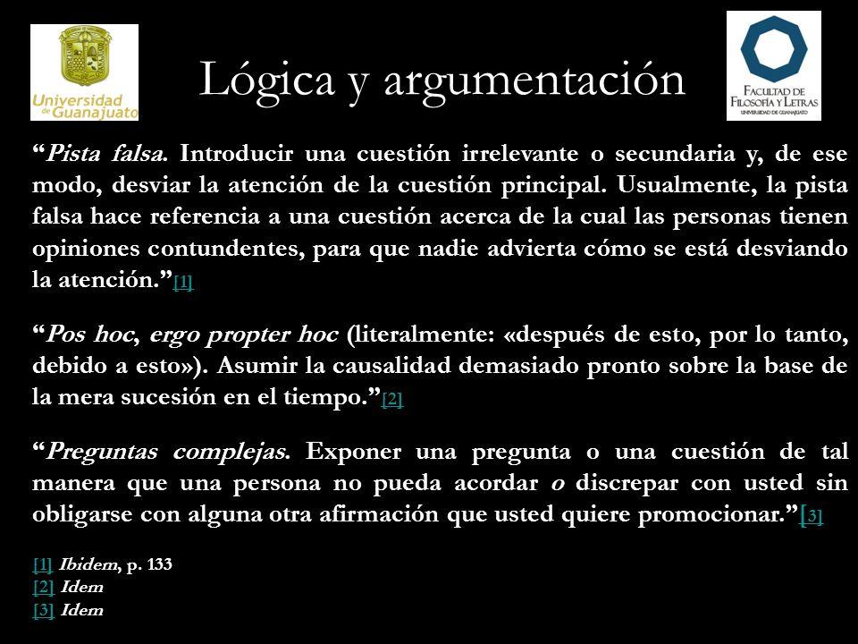 Lógica y argumentación Falacias de ambigüedad A veces, los argumentos fracasan porque su formulación contiene palabras o frases ambiguas, cuyos significados cambian en el curso del argumento, produciendo así una falacia.