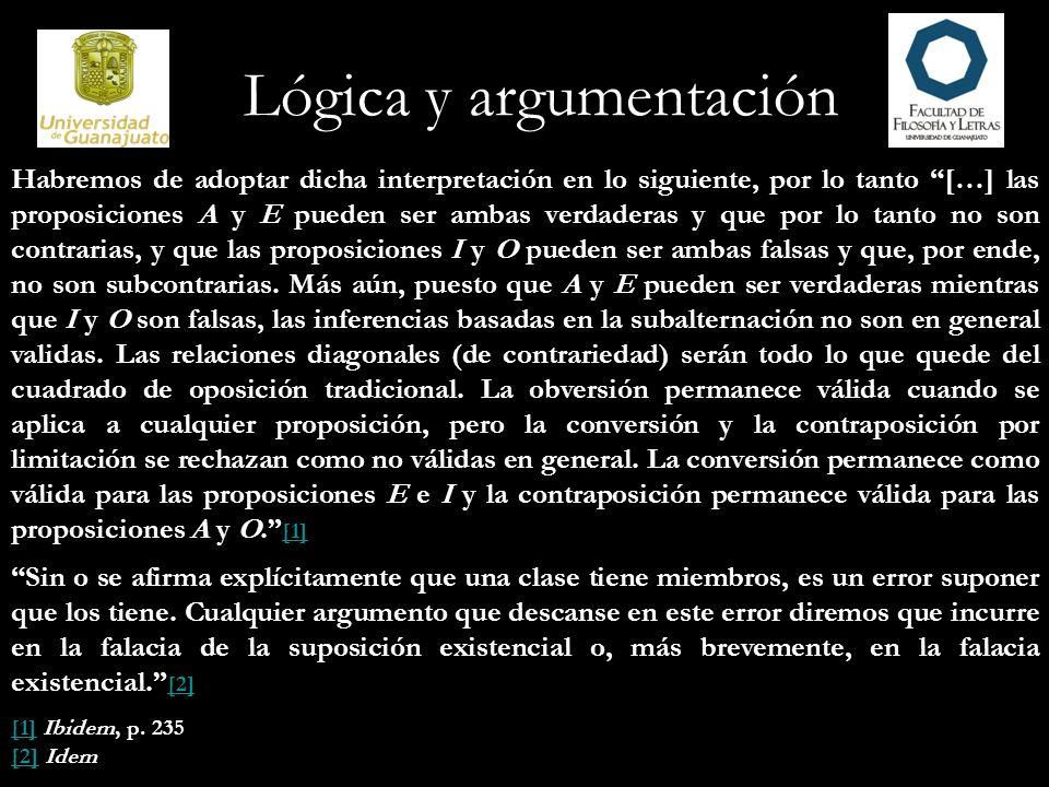 Habremos de adoptar dicha interpretación en lo siguiente, por lo tanto […] las proposiciones A y E pueden ser ambas verdaderas y que por lo tanto no s