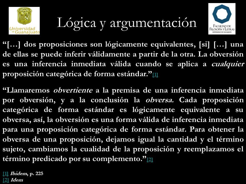 Lógica y argumentación […] dos proposiciones son lógicamente equivalentes, [si] […] una de ellas se puede inferir válidamente a partir de la otra. La