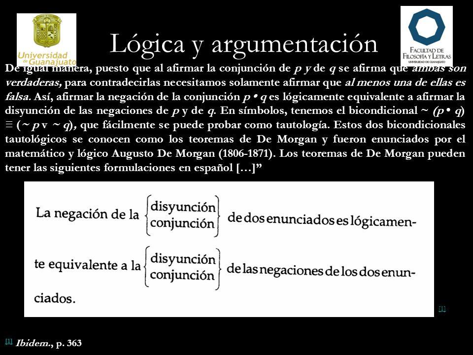 Lógica y argumentación De igual manera, puesto que al afirmar la conjunción de p y de q se afirma que ambas son verdaderas, para contradecirlas neces