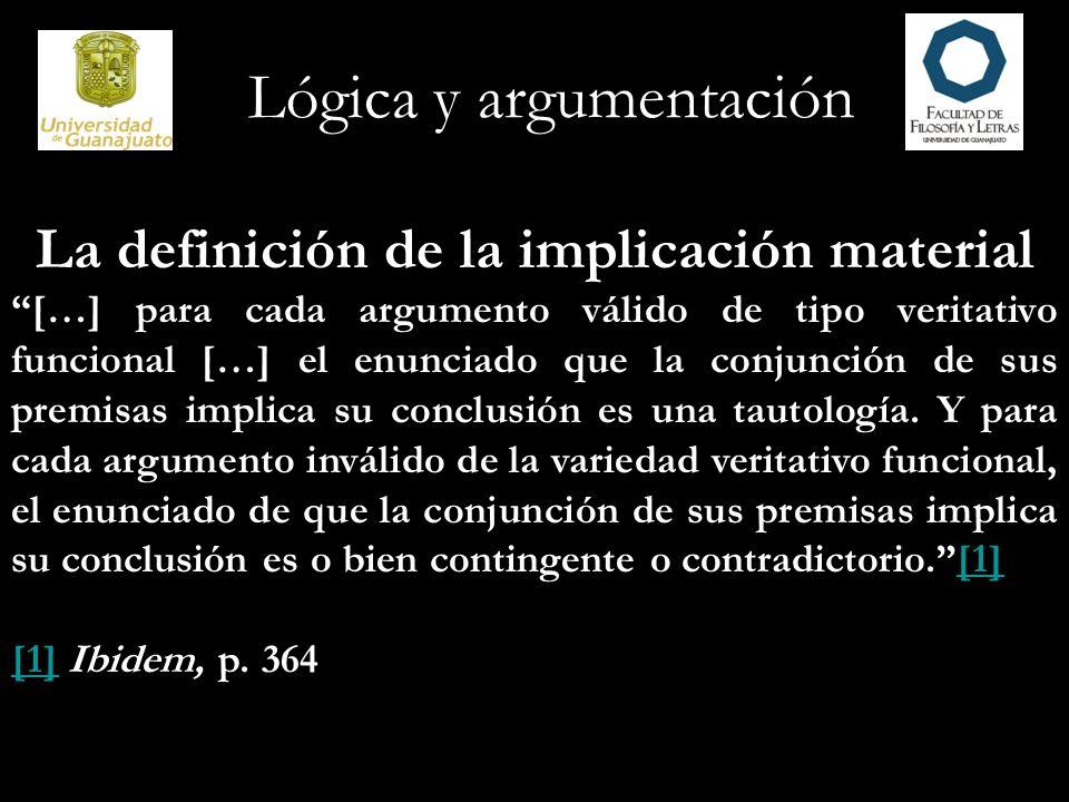 Lógica y argumentación La definición de la implicación material […] para cada argumento válido de tipo veritativo funcional […] el enunciado que la co