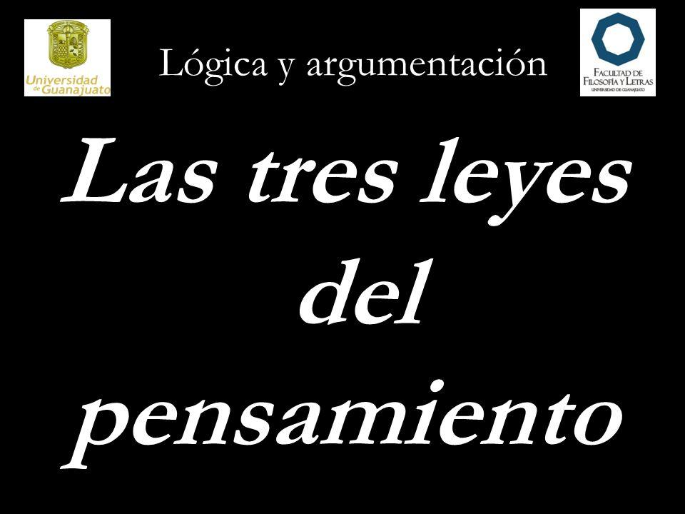 Lógica y argumentación Las tres leyes del pensamiento
