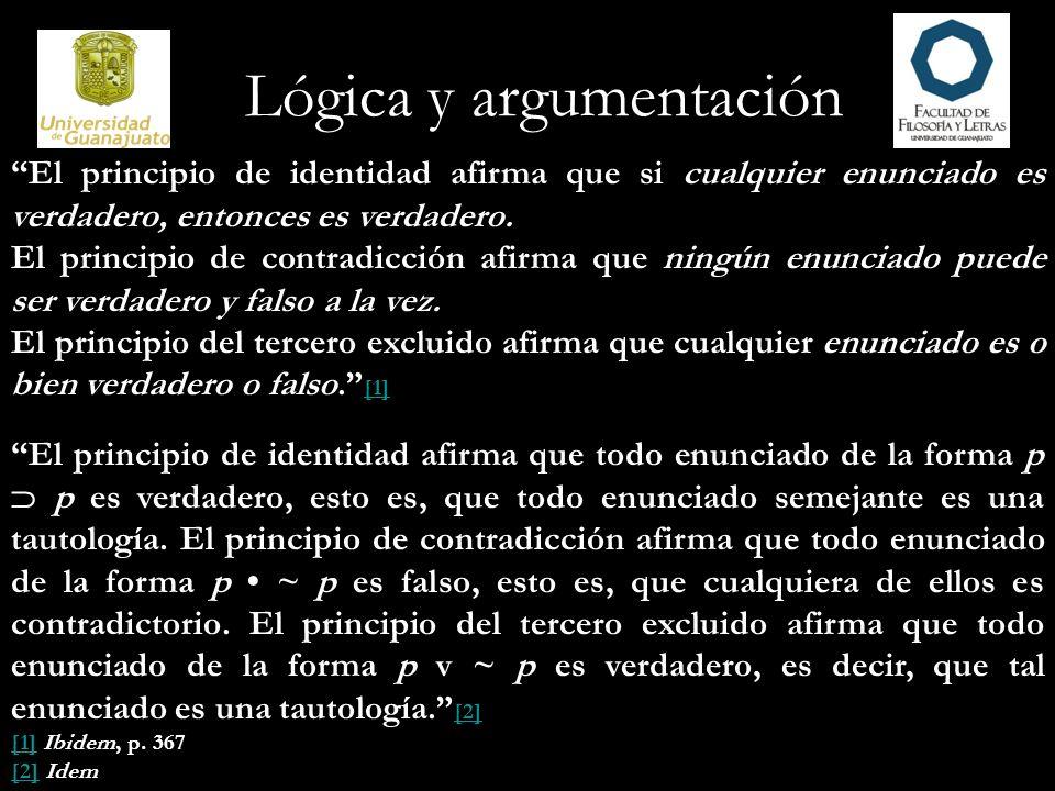 Lógica y argumentación El principio de identidad afirma que si cualquier enunciado es verdadero, entonces es verdadero. El principio de contradicción