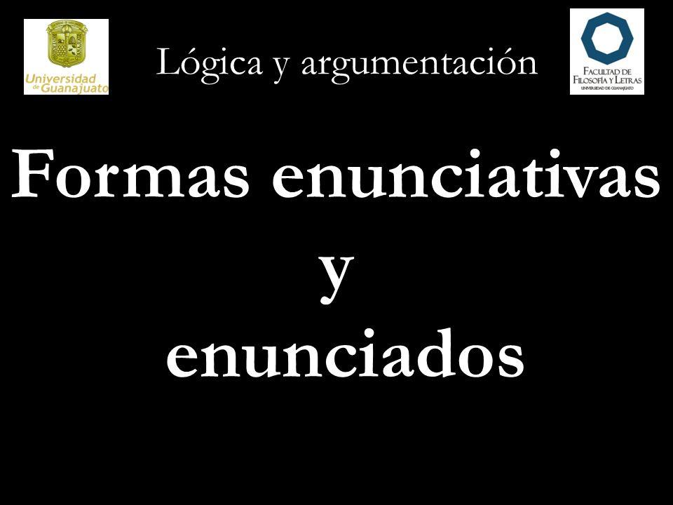 Lógica y argumentación […] una forma enunciativa es cualquier secuencia de símbolos que contiene variables enunciativas pero no enunciados, tal que cuando las variables enunciativas se sustituyen por enunciados, la misma variable por el mismo enunciado cada vez que aparezca, el resultado es un enunciado.