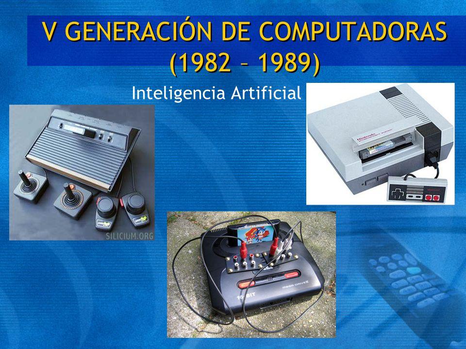 V GENERACIÓN DE COMPUTADORAS (1982 – 1989) Inteligencia Artificial