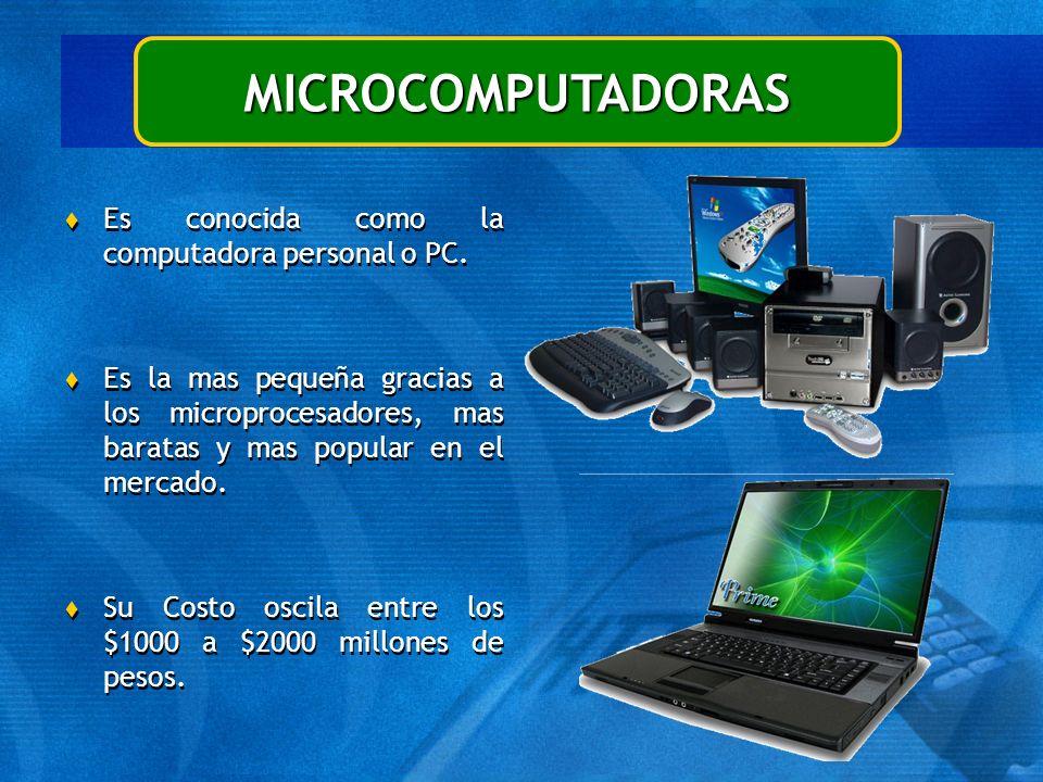 MICROCOMPUTADORAS t Es conocida como la computadora personal o PC. t Es la mas pequeña gracias a los microprocesadores, mas baratas y mas popular en e