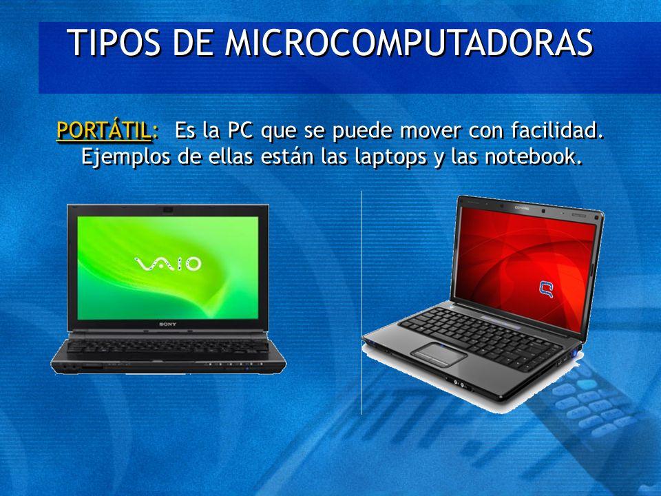 TIPOS DE MICROCOMPUTADORAS PORTÁTIL PORTÁTIL: Es la PC que se puede mover con facilidad. Ejemplos de ellas están las laptops y las notebook.