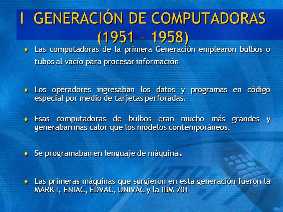 I GENERACIÓN DE COMPUTADORAS (1951 – 1958) t Las computadoras de la primera Generación emplearon bulbos o tubos al vacío para procesar información t L