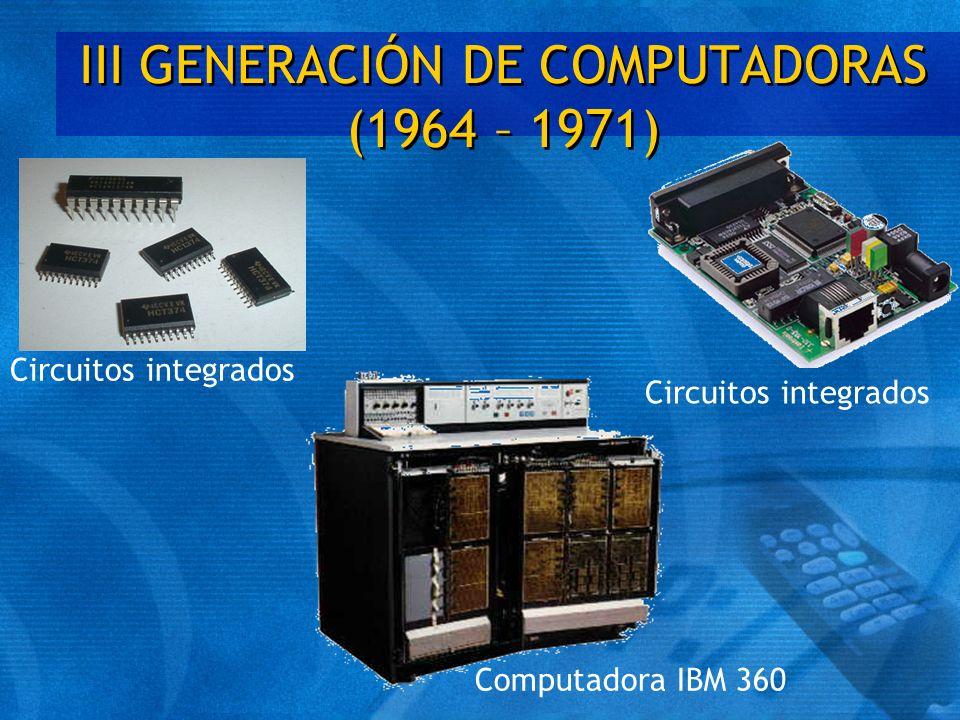 III GENERACIÓN DE COMPUTADORAS (1964 – 1971) Circuitos integrados Computadora IBM 360