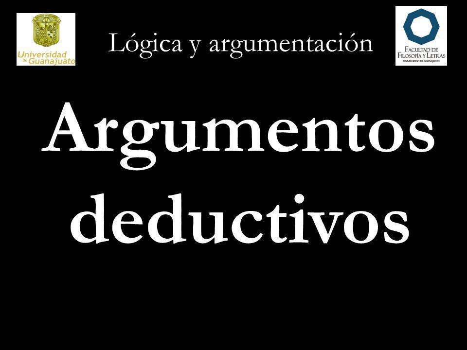 Lógica y argumentación Argumentos deductivos