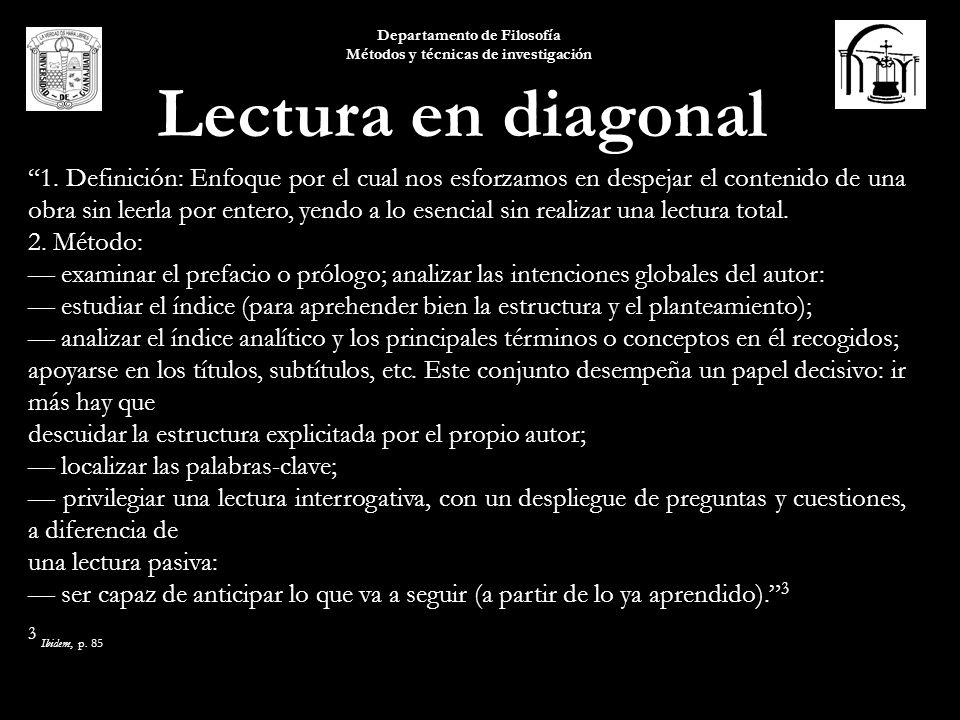 Departamento de Filosofía Métodos y técnicas de investigación Lectura en diagonal 1. Definición: Enfoque por el cual nos esforzamos en despejar el con