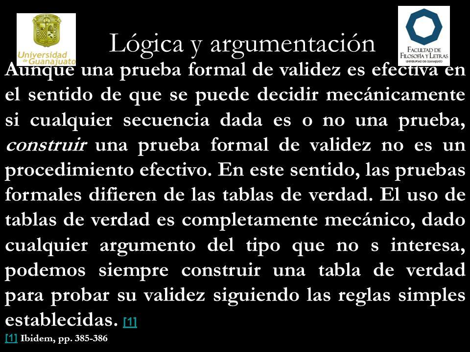 Lógica y argumentación Aunque una prueba formal de validez es efectiva en el sentido de que se puede decidir mecánicamente si cualquier secuencia dada
