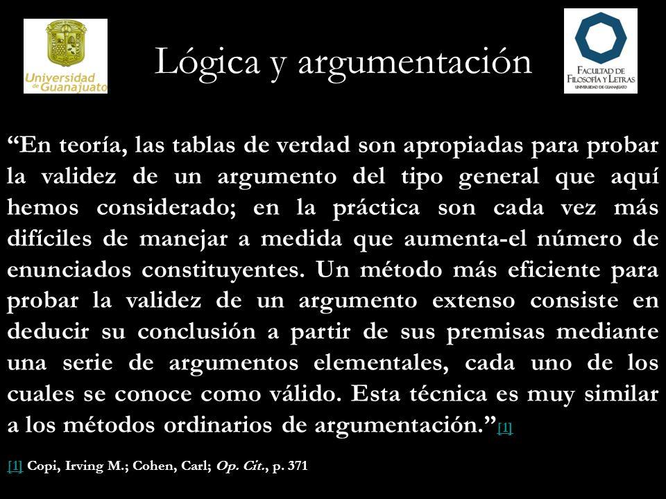 Lógica y argumentación En teoría, las tablas de verdad son apropiadas para probar la validez de un argumento del tipo general que aquí hemos considera