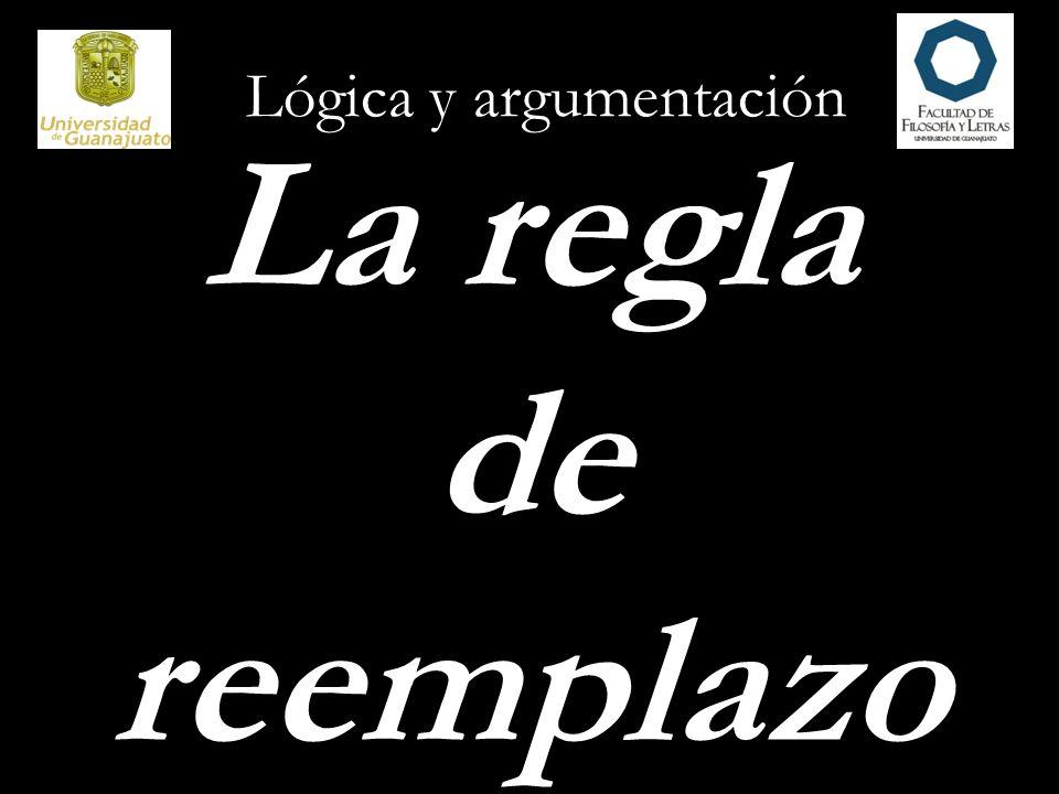 Lógica y argumentación La regla de reemplazo