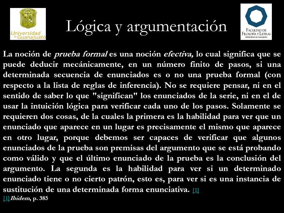 La noción de prueba formal es una noción efectiva, lo cual significa que se puede deducir mecánicamente, en un número finito de pasos, si una determin