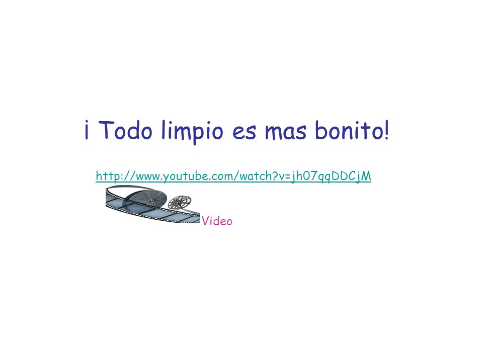 http://www.youtube.com/watch?v=jh07qqDDCjM ¡ Todo limpio es mas bonito! Video
