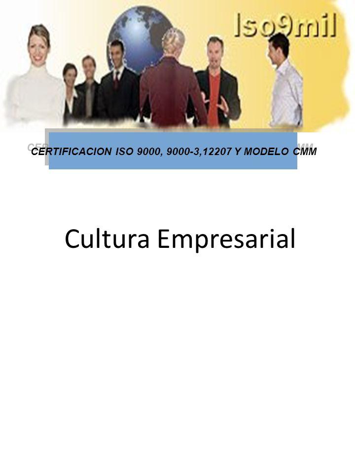Cultura Empresarial CERTIFICACION ISO 9000, 9000-3,12207 Y MODELO CMM