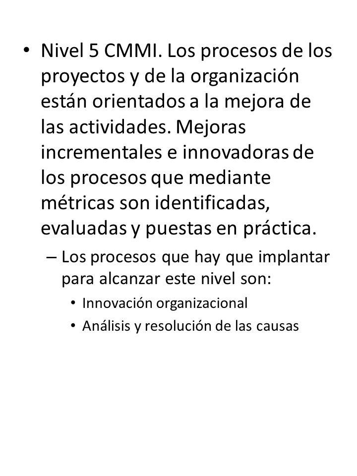 Nivel 5 CMMI. Los procesos de los proyectos y de la organización están orientados a la mejora de las actividades. Mejoras incrementales e innovadoras