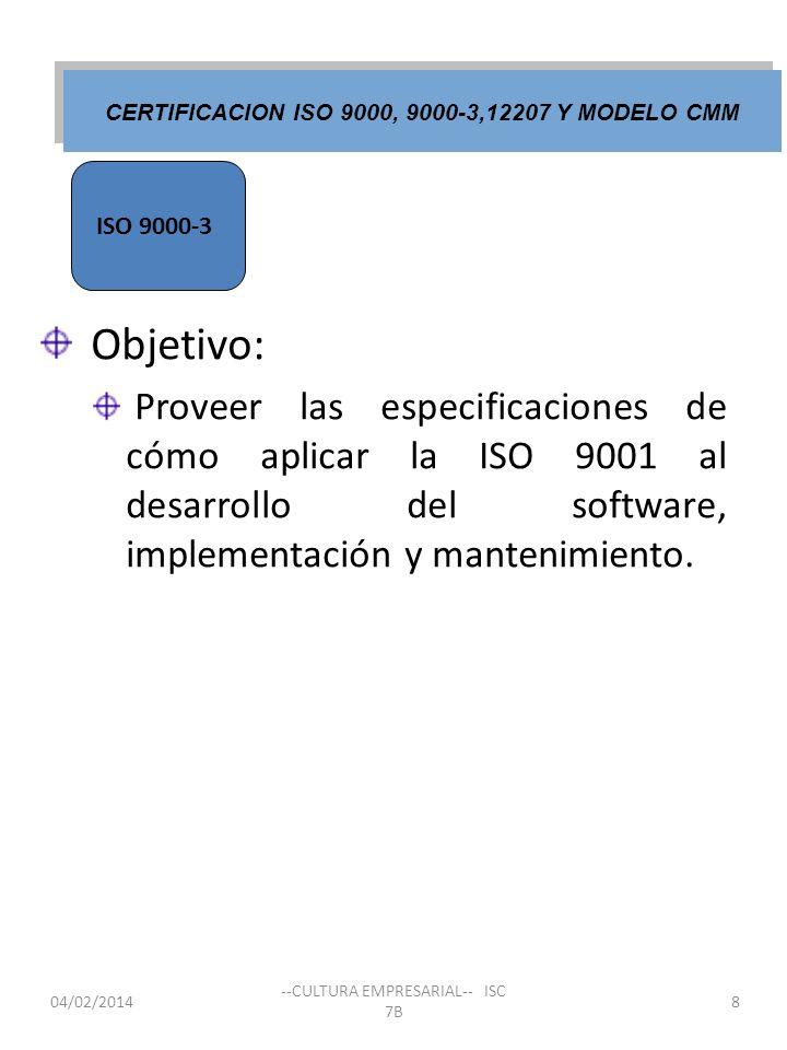Objetivo: Proveer las especificaciones de cómo aplicar la ISO 9001 al desarrollo del software, implementación y mantenimiento. ISO 9000-3 CERTIFICACIO