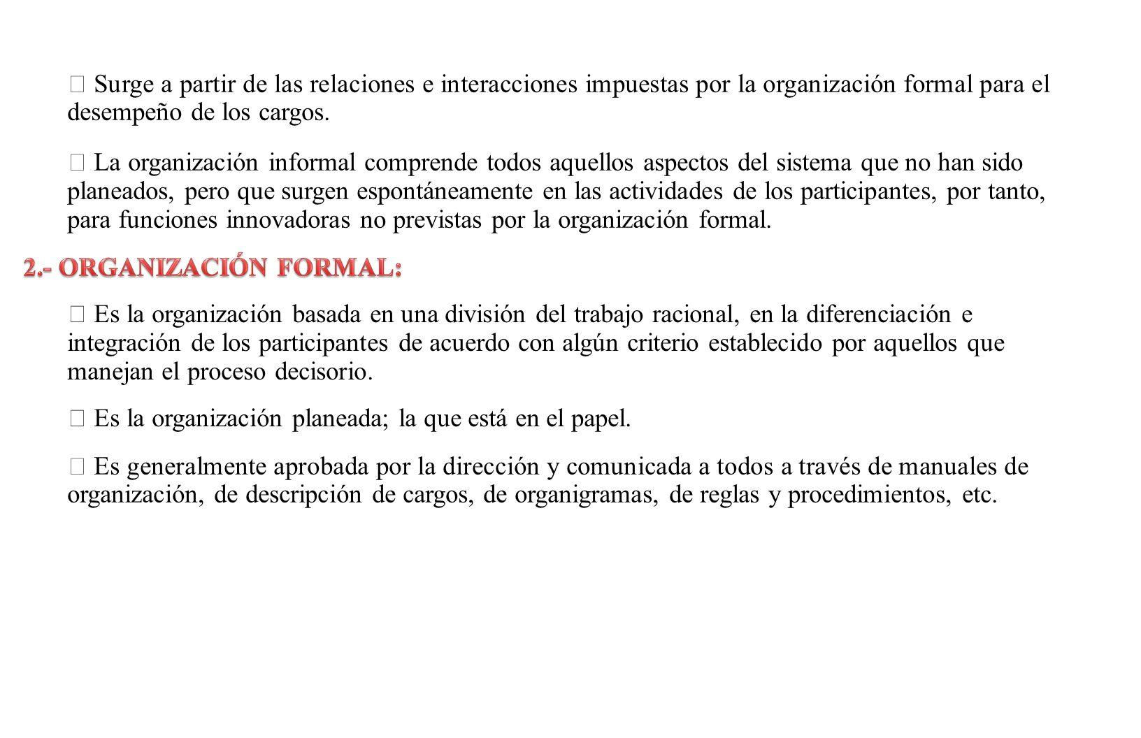 Surge a partir de las relaciones e interacciones impuestas por la organización formal para el desempeño de los cargos.