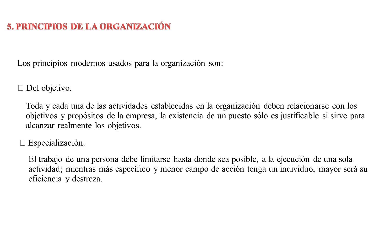 Los principios modernos usados para la organización son: Del objetivo.