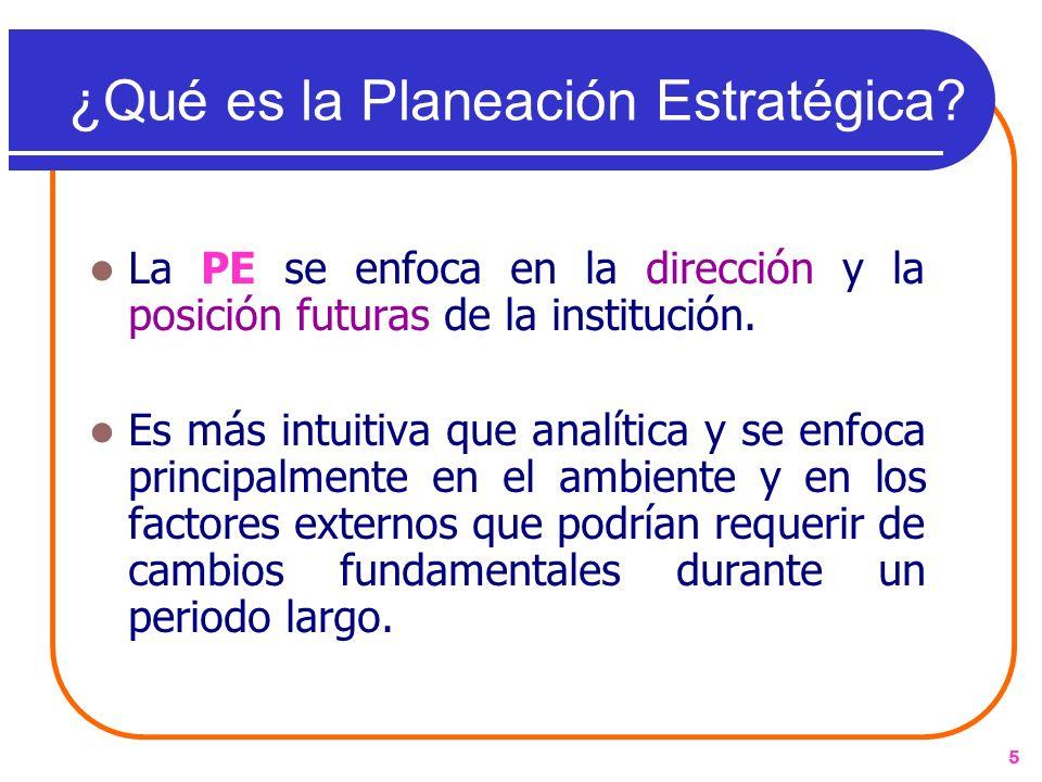 5 La PE se enfoca en la dirección y la posición futuras de la institución. Es más intuitiva que analítica y se enfoca principalmente en el ambiente y