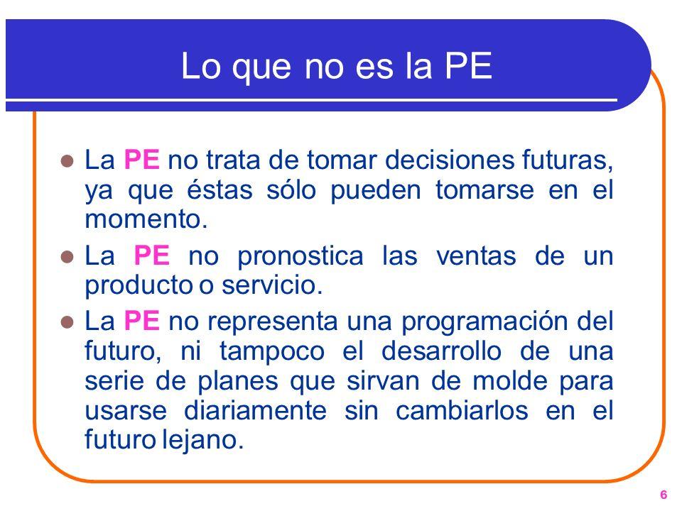 6 Lo que no es la PE La PE no trata de tomar decisiones futuras, ya que éstas sólo pueden tomarse en el momento. La PE no pronostica las ventas de un