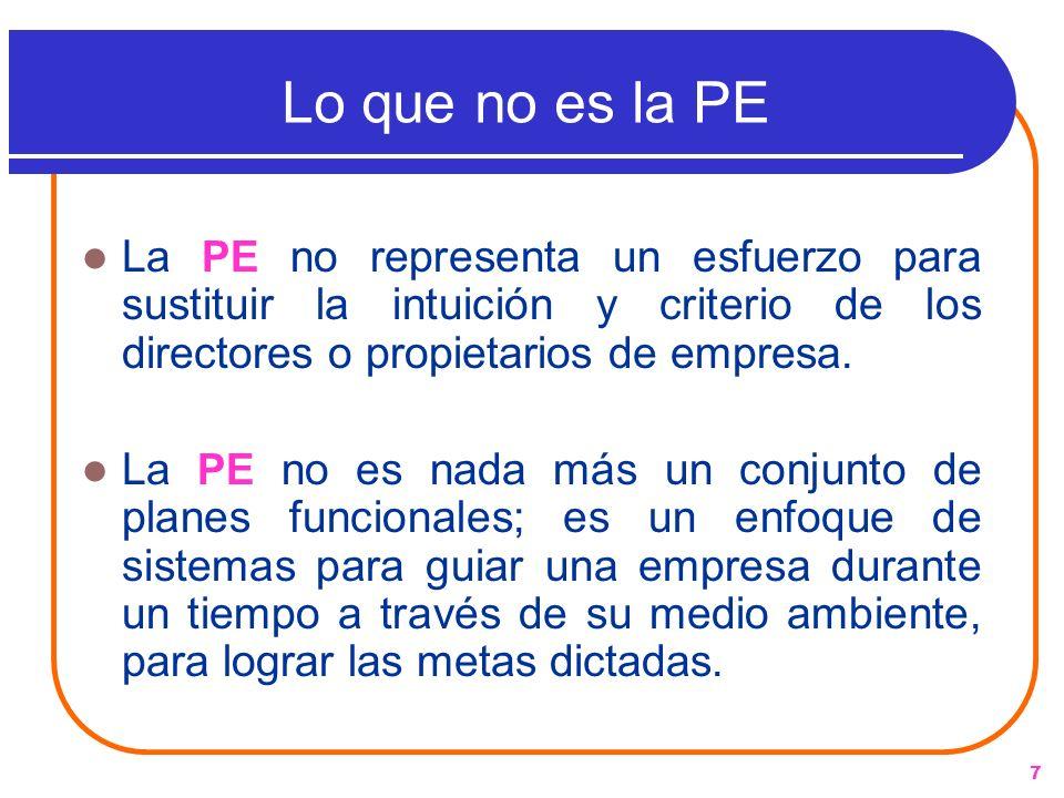 7 Lo que no es la PE La PE no representa un esfuerzo para sustituir la intuición y criterio de los directores o propietarios de empresa. La PE no es n