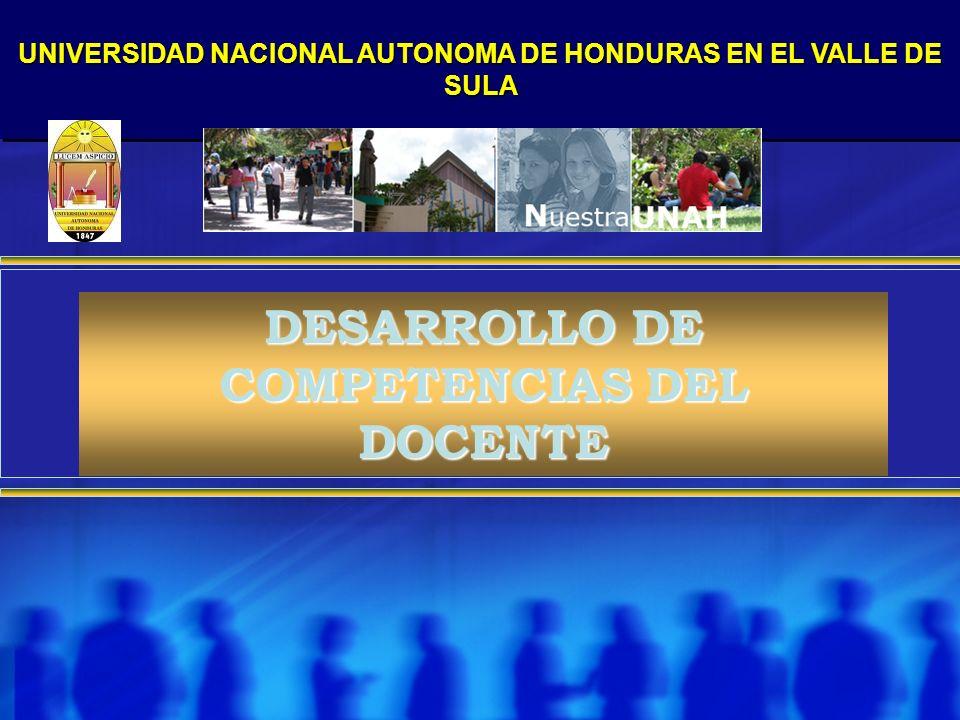 UNIVERSIDAD NACIONAL AUTONOMA DE HONDURAS EN EL VALLE DE SULA DESARROLLO DE COMPETENCIAS DEL DOCENTE