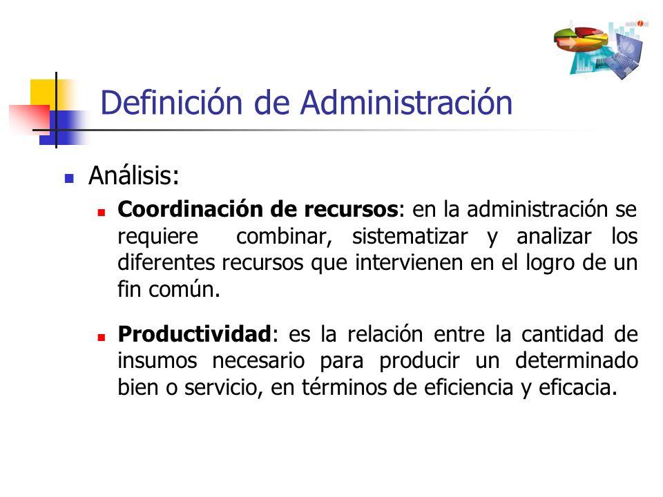 Análisis: Coordinación de recursos: en la administración se requiere combinar, sistematizar y analizar los diferentes recursos que intervienen en el l