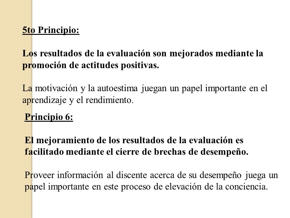 5to Principio: Los resultados de la evaluación son mejorados mediante la promoción de actitudes positivas. La motivación y la autoestima juegan un pap