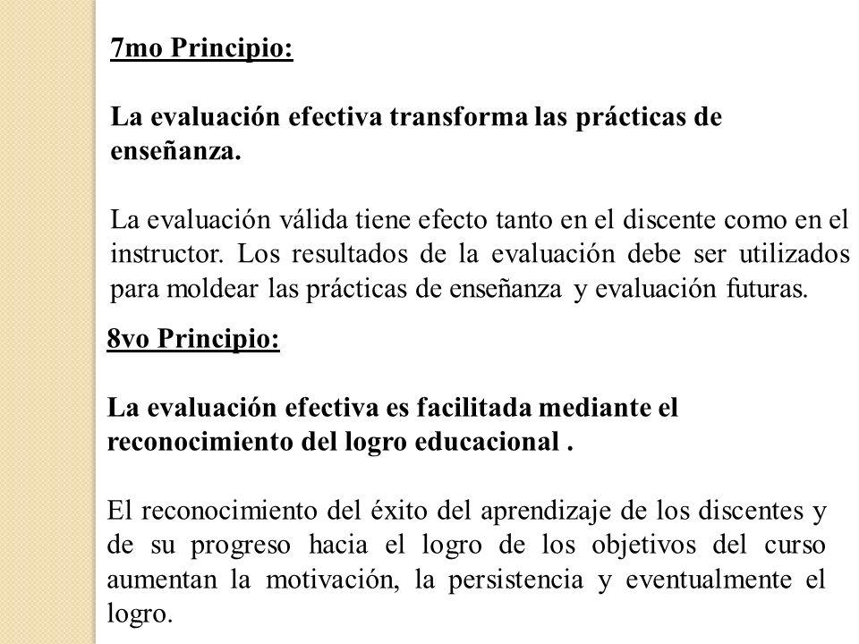 7mo Principio: La evaluación efectiva transforma las prácticas de enseñanza. La evaluación válida tiene efecto tanto en el discente como en el instruc