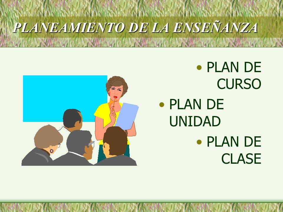 PLANEAMIENTO DE LA ENSEÑANZA PLAN DE CURSO PLAN DE UNIDAD PLAN DE CLASE