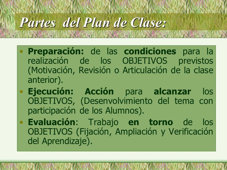 Partes del Plan de Clase: Preparación: de las condiciones para la realización de los OBJETIVOS previstos (Motivación, Revisión o Articulación de la cl